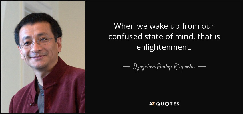 quote-when-we-wake-up-from-our-confused-state-of-mind-that-is-enlightenment-dzogchen-ponlop-rinpoche-61-86-18